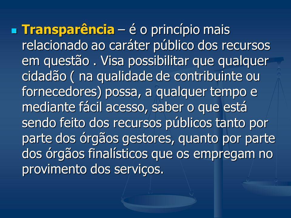 Transparência – é o princípio mais relacionado ao caráter público dos recursos em questão .