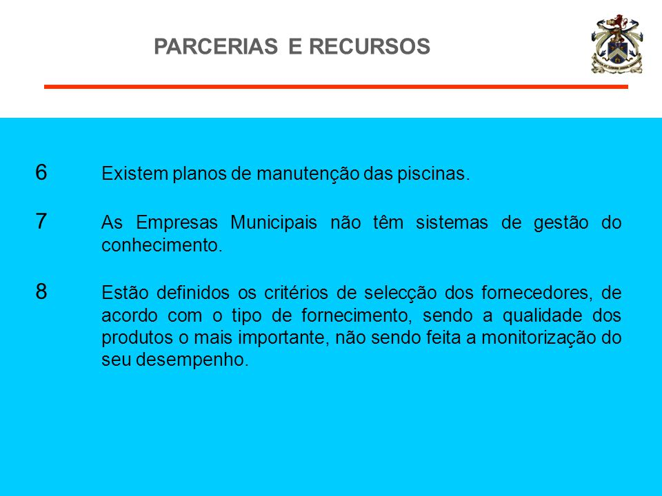 PARCERIAS E RECURSOS 6 Existem planos de manutenção das piscinas. 7 As Empresas Municipais não têm sistemas de gestão do conhecimento.