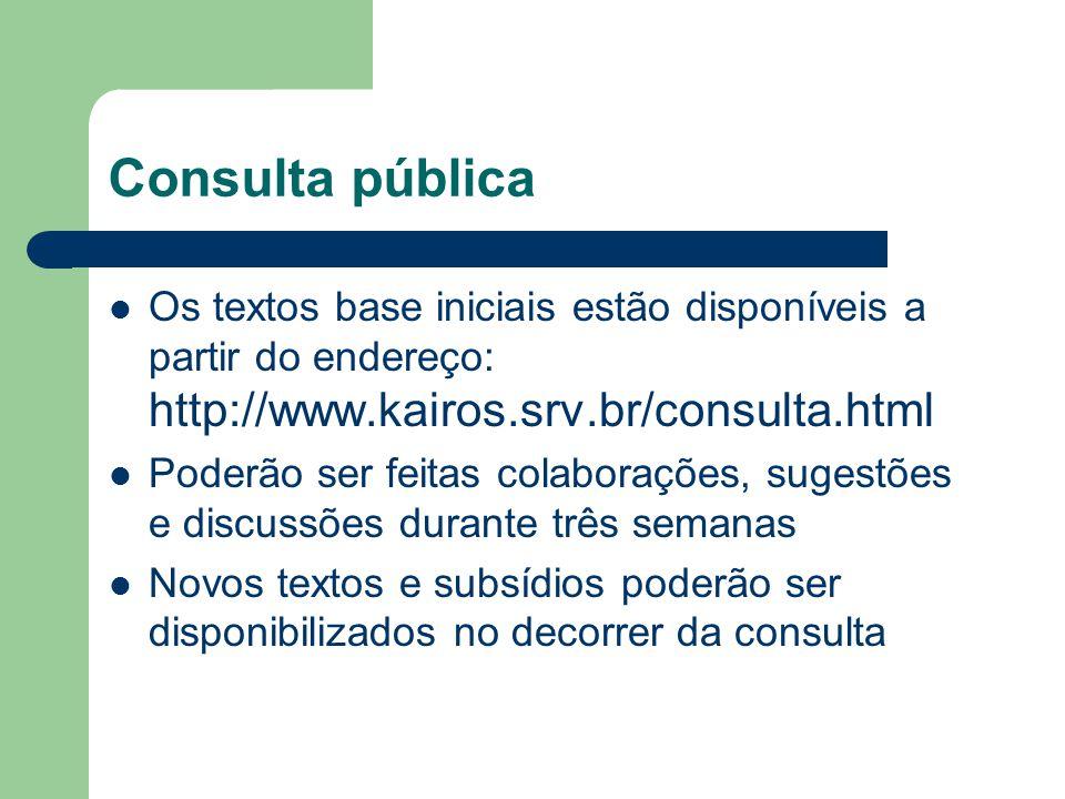 Consulta pública Os textos base iniciais estão disponíveis a partir do endereço: http://www.kairos.srv.br/consulta.html.