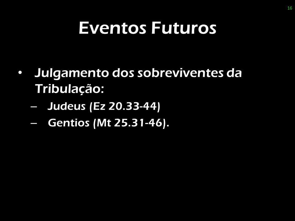 Eventos Futuros Julgamento dos sobreviventes da Tribulação: