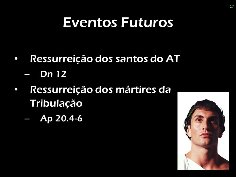 Eventos Futuros Ressurreição dos santos do AT