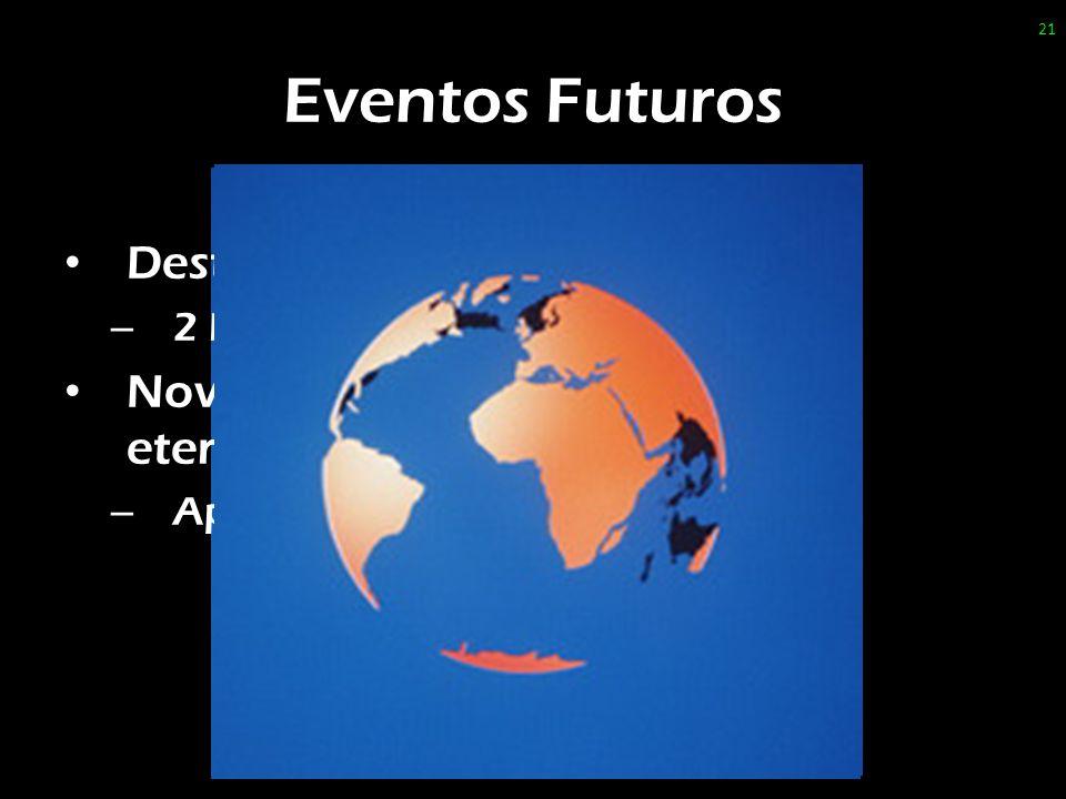 Eventos Futuros Destruição do universo atual;