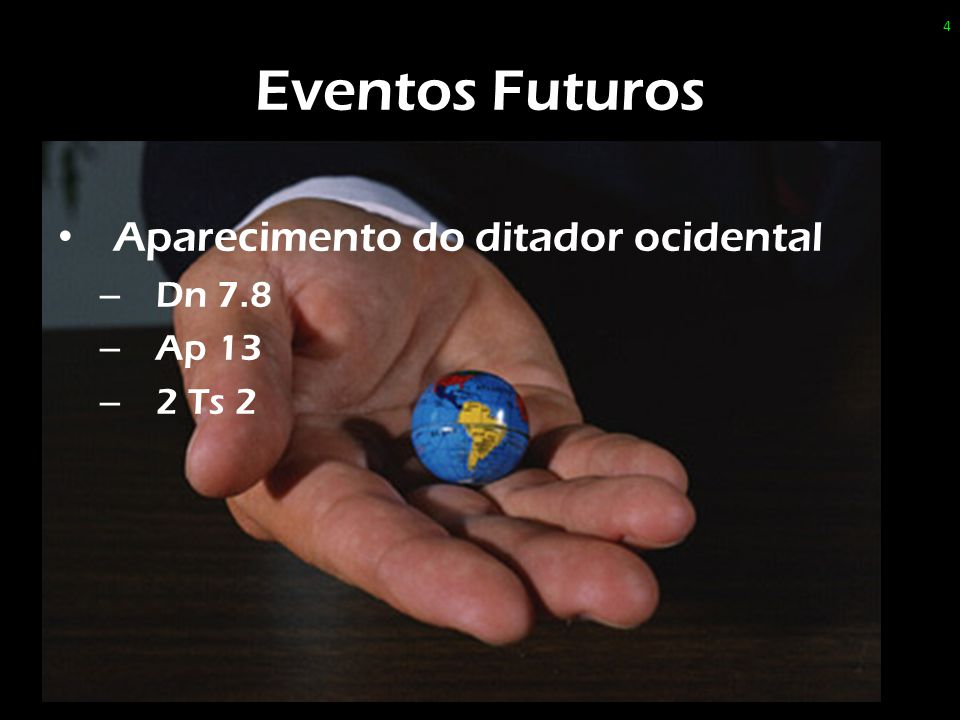 Eventos Futuros Aparecimento do ditador ocidental Dn 7.8 Ap 13 2 Ts 2