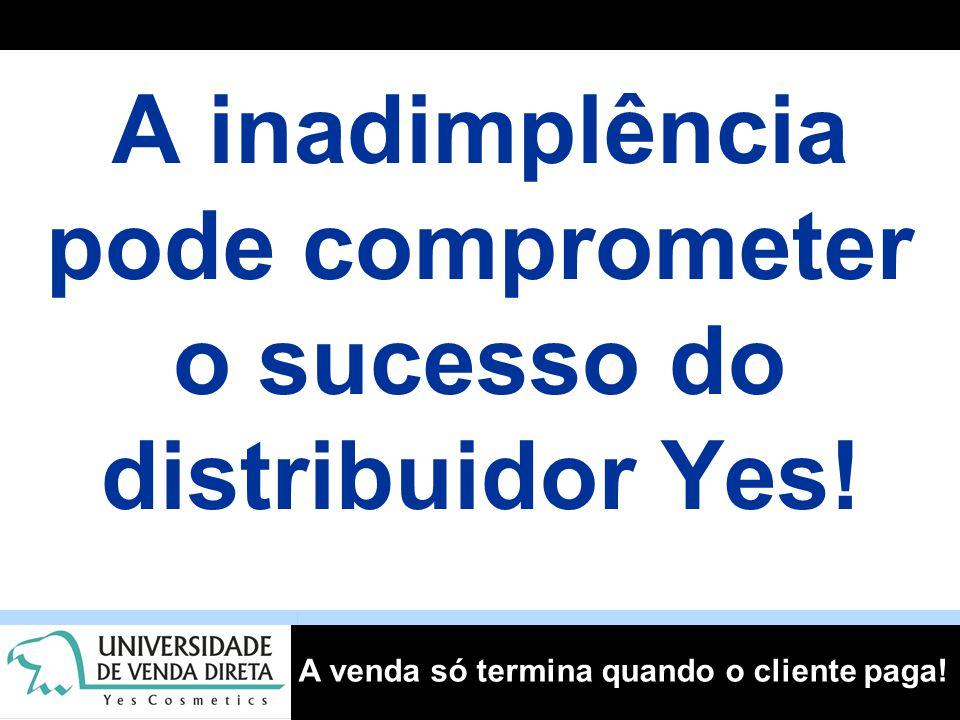 A inadimplência pode comprometer o sucesso do distribuidor Yes!