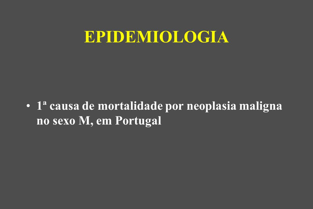 EPIDEMIOLOGIA 1ª causa de mortalidade por neoplasia maligna no sexo M, em Portugal