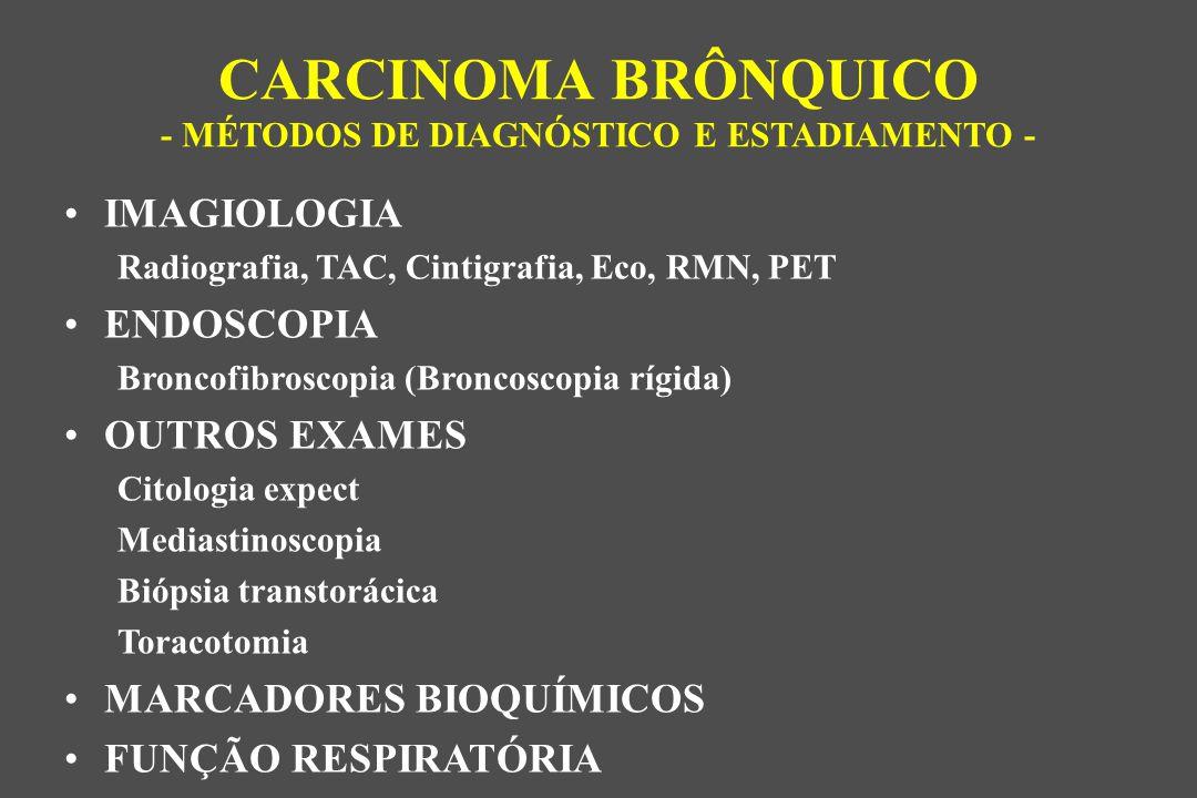CARCINOMA BRÔNQUICO - MÉTODOS DE DIAGNÓSTICO E ESTADIAMENTO -