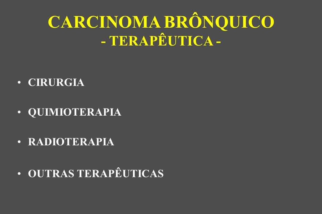 CARCINOMA BRÔNQUICO - TERAPÊUTICA -