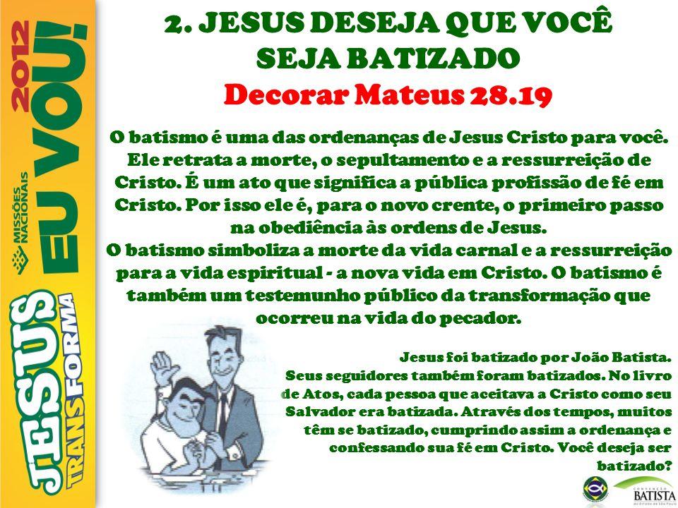 2. JESUS DESEJA QUE VOCÊ SEJA BATIZADO Decorar Mateus 28.19