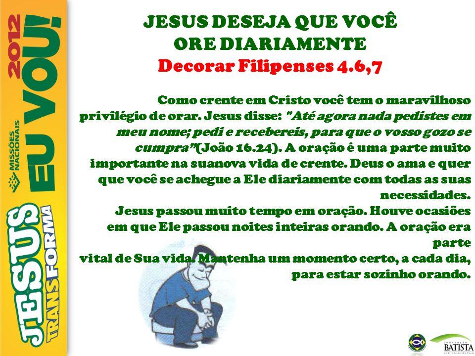 JESUS DESEJA QUE VOCÊ ORE DIARIAMENTE Decorar Filipenses 4.6,7
