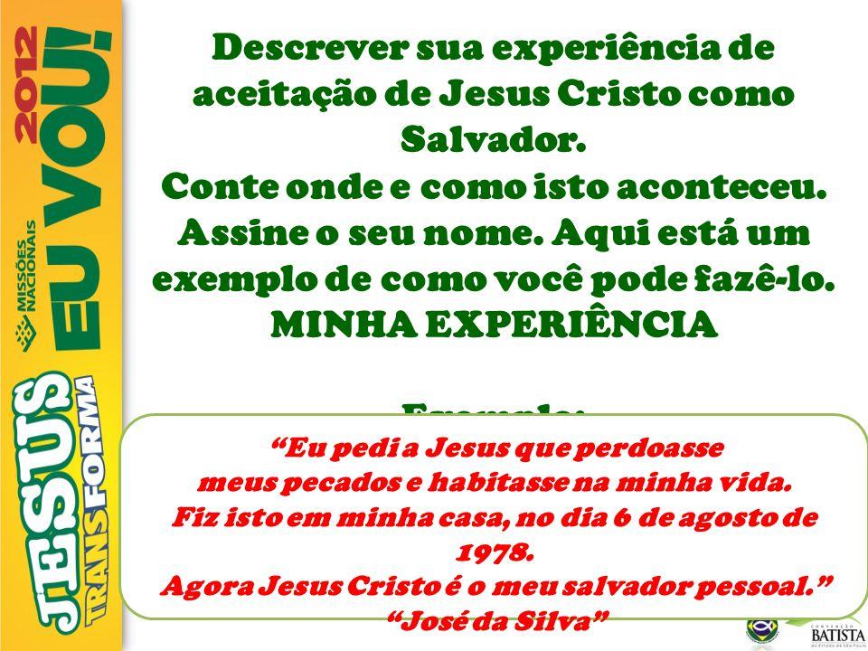 Descrever sua experiência de aceitação de Jesus Cristo como Salvador.