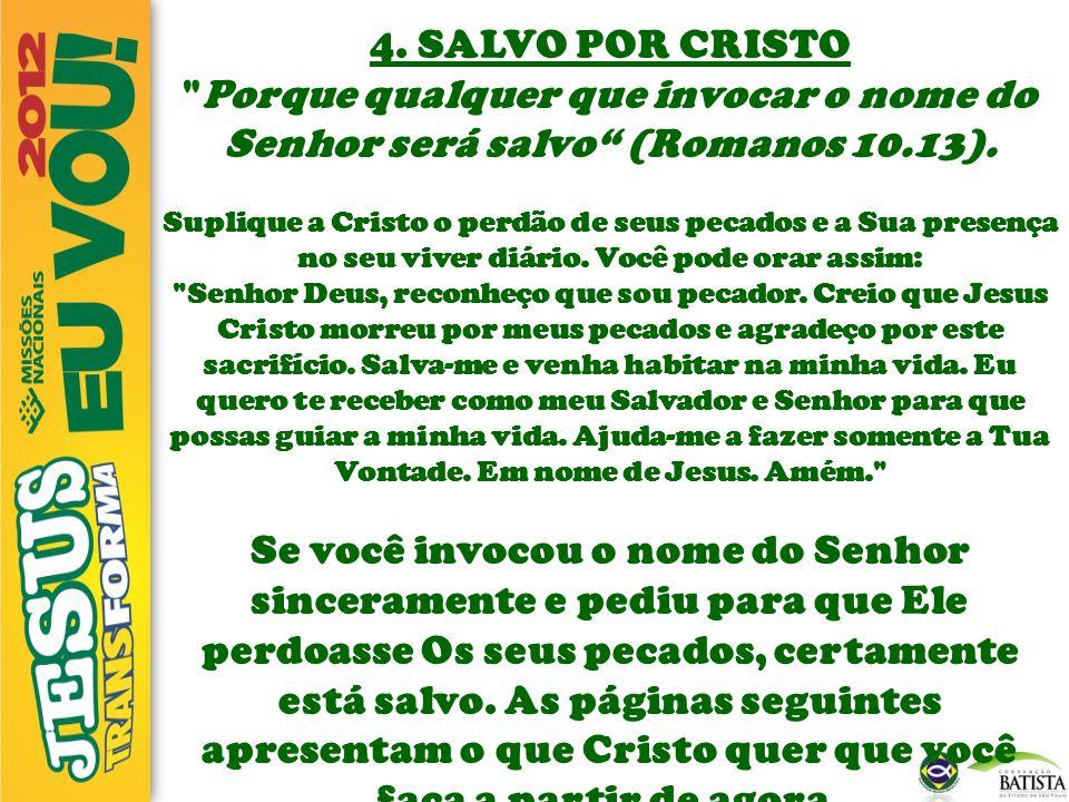 4. SALVO POR CRISTO Porque qualquer que invocar o nome do Senhor será salvo (Romanos 10.13).