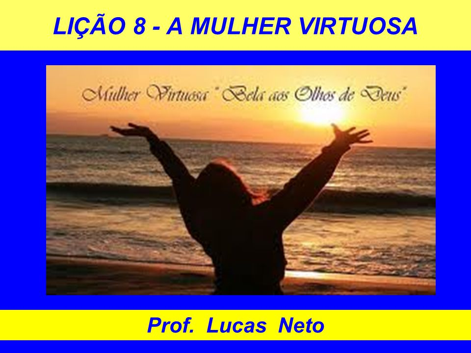 LIÇÃO 8 - A MULHER VIRTUOSA