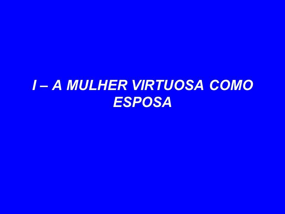 I – A MULHER VIRTUOSA COMO ESPOSA