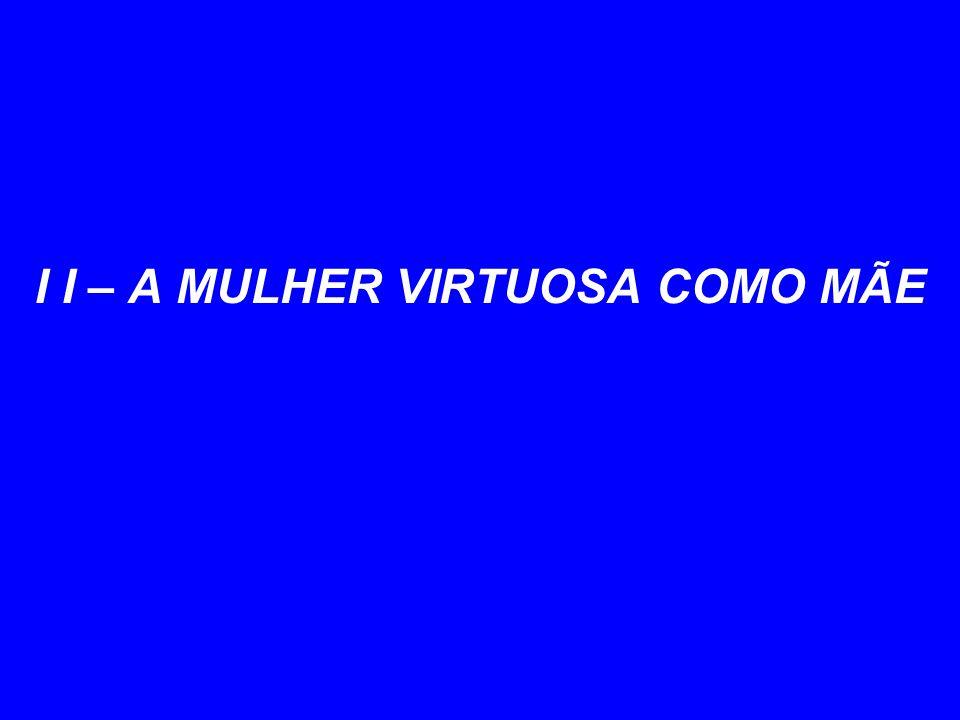 I I – A MULHER VIRTUOSA COMO MÃE