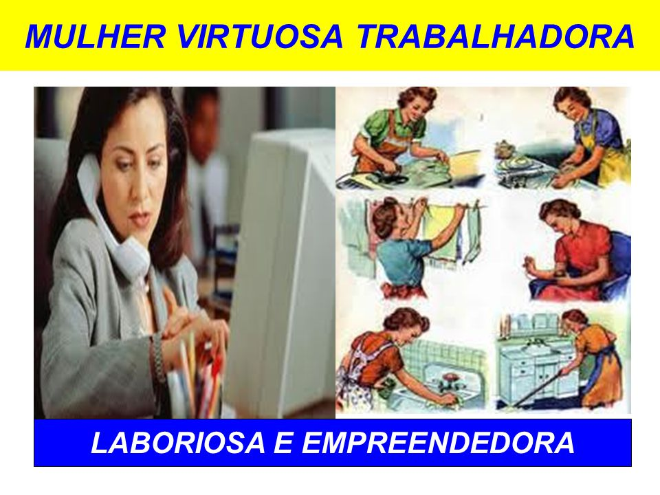 MULHER VIRTUOSA TRABALHADORA