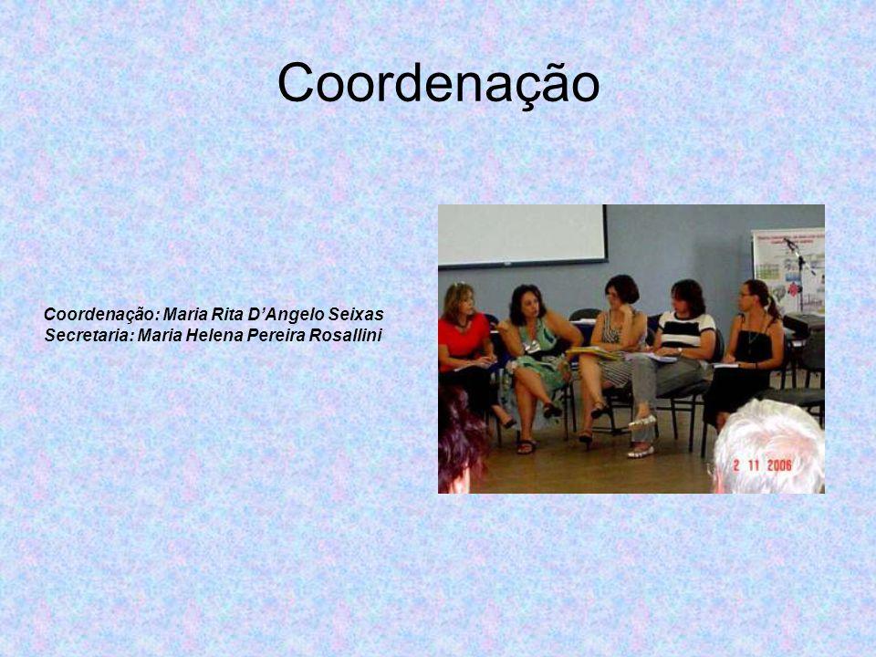 Coordenação Coordenação: Maria Rita D'Angelo Seixas Secretaria: Maria Helena Pereira Rosallini