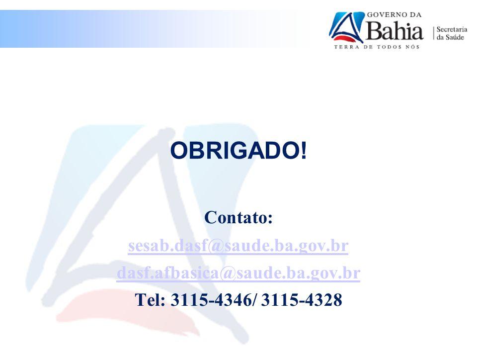 OBRIGADO! Contato: sesab.dasf@saude.ba.gov.br