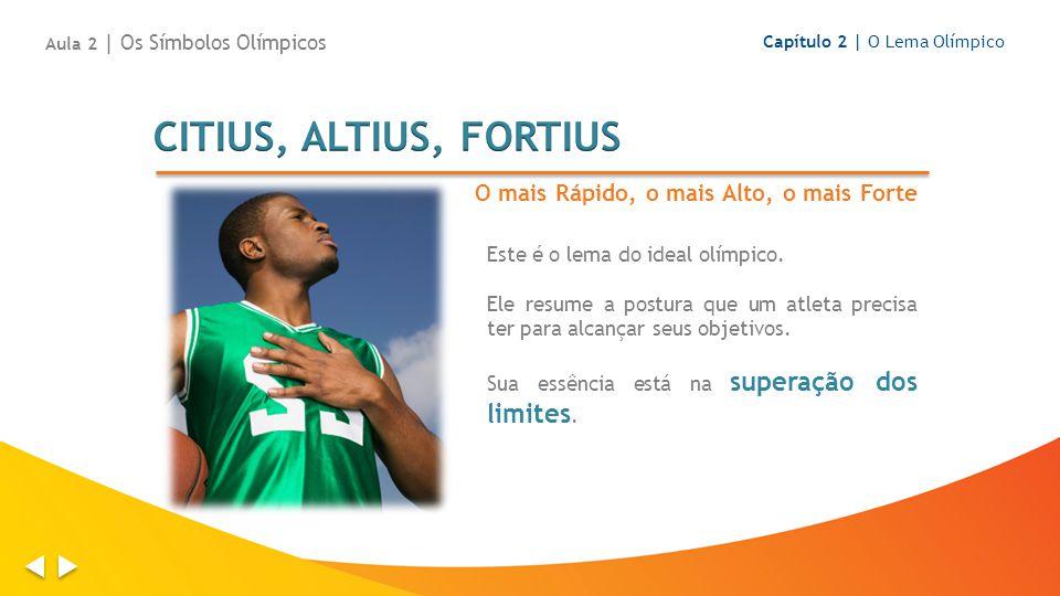 CITIUS, ALTIUS, FORTIUS O mais Rápido, o mais Alto, o mais Forte