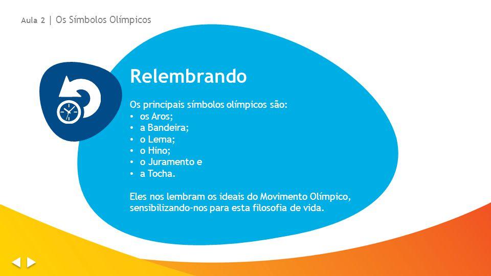 Relembrando Os principais símbolos olímpicos são: os Aros; a Bandeira;