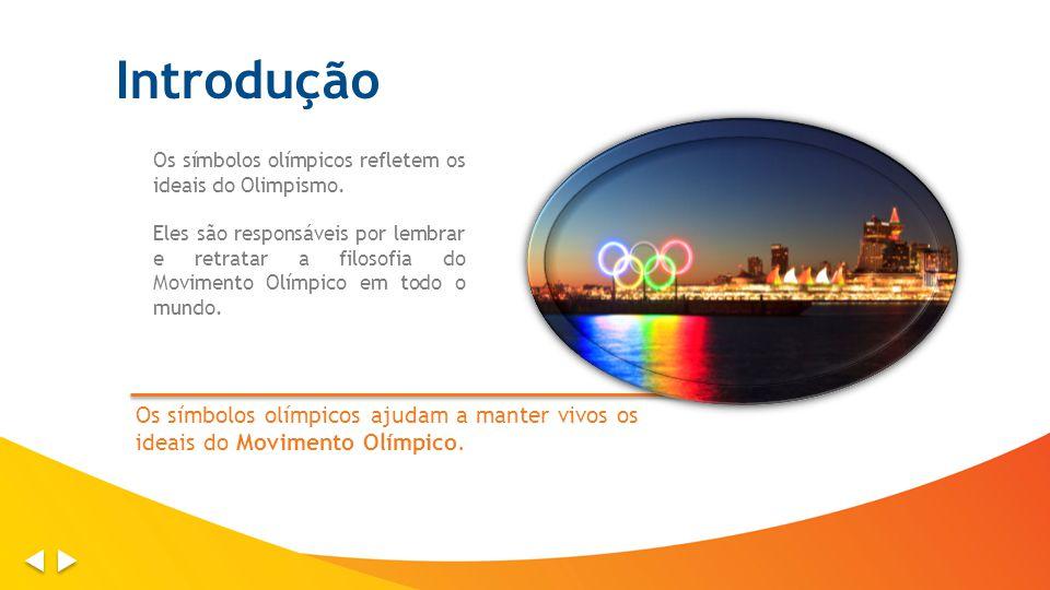 Introdução Os símbolos olímpicos refletem os ideais do Olimpismo.