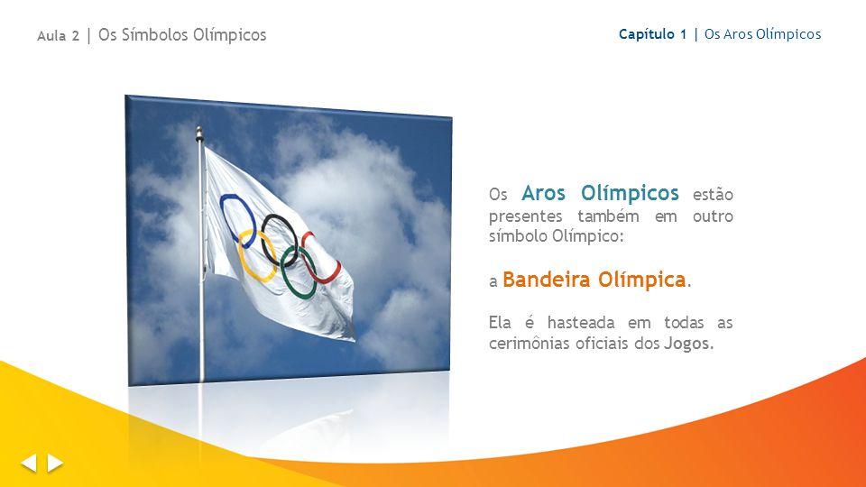 Os Aros Olímpicos estão presentes também em outro símbolo Olímpico: