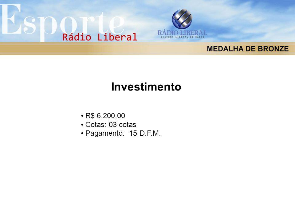 Investimento R$ 6.200,00 Cotas: 03 cotas Pagamento: 15 D.F.M.