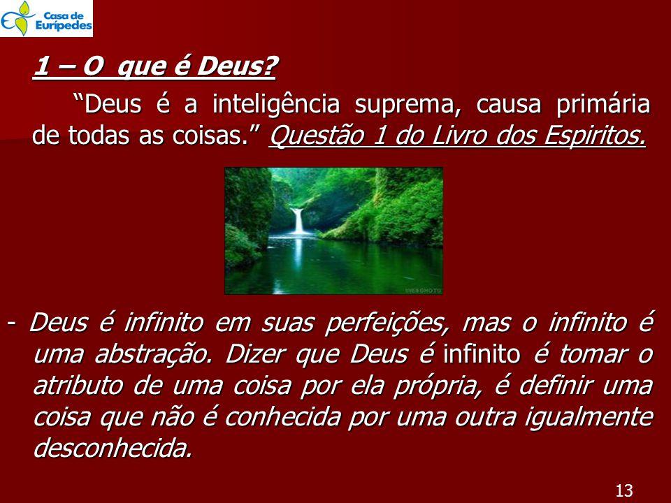 1 – O que é Deus Deus é a inteligência suprema, causa primária de todas as coisas. Questão 1 do Livro dos Espiritos.