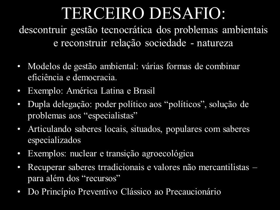 TERCEIRO DESAFIO: descontruir gestão tecnocrática dos problemas ambientais e reconstruir relação sociedade - natureza