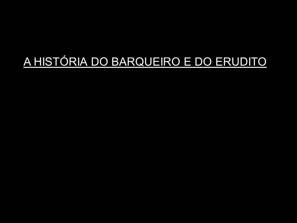 A HISTÓRIA DO BARQUEIRO E DO ERUDITO