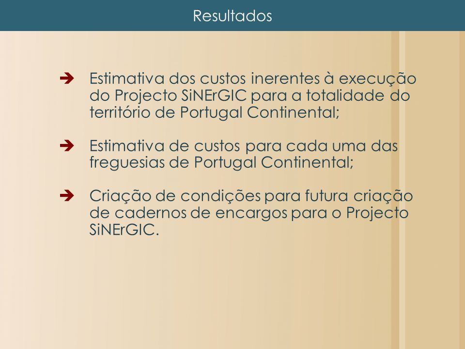 Resultados Estimativa dos custos inerentes à execução do Projecto SiNErGIC para a totalidade do território de Portugal Continental;
