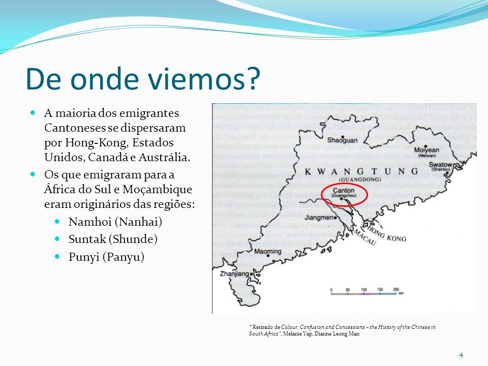 De onde viemos A maioria dos emigrantes Cantoneses se dispersaram por Hong-Kong, Estados Unidos, Canadá e Austrália.