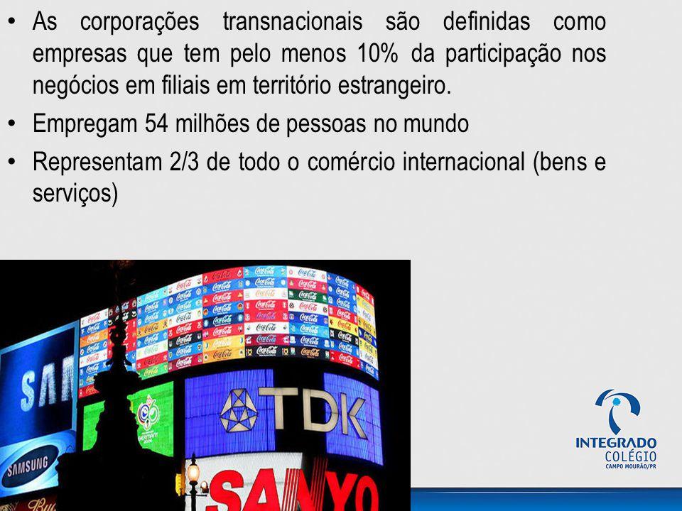 As corporações transnacionais são definidas como empresas que tem pelo menos 10% da participação nos negócios em filiais em território estrangeiro.