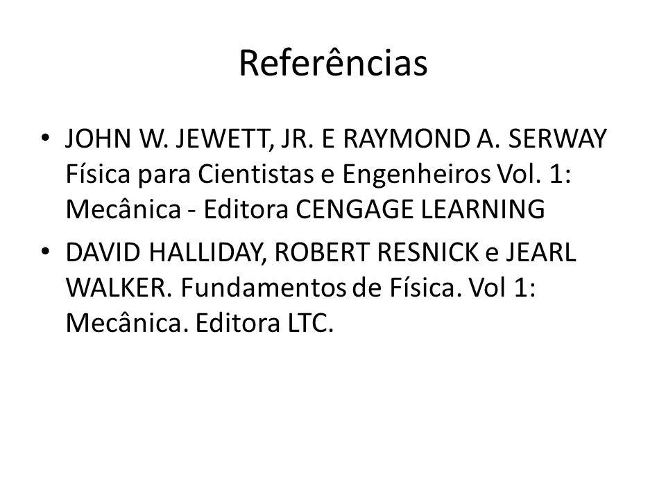 Referências JOHN W. JEWETT, JR. E RAYMOND A. SERWAY Física para Cientistas e Engenheiros Vol. 1: Mecânica - Editora CENGAGE LEARNING.