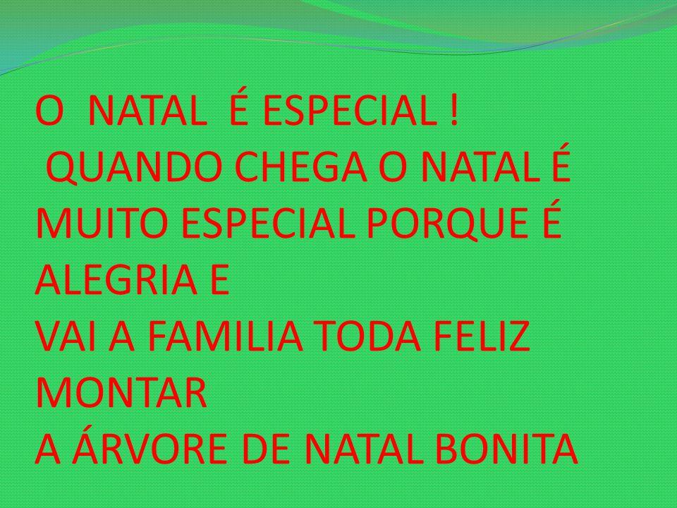 O NATAL É ESPECIAL .