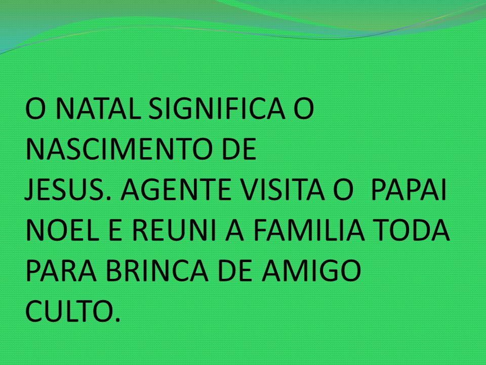 O NATAL SIGNIFICA O NASCIMENTO DE JESUS