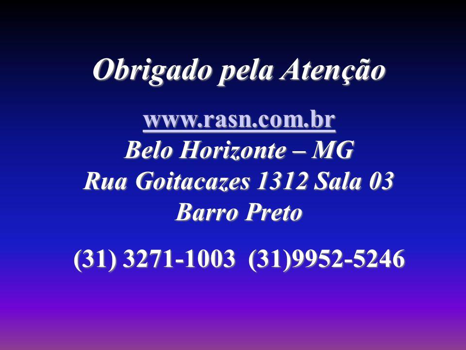 Obrigado pela Atenção www.rasn.com.br Belo Horizonte – MG Rua Goitacazes 1312 Sala 03 Barro Preto.