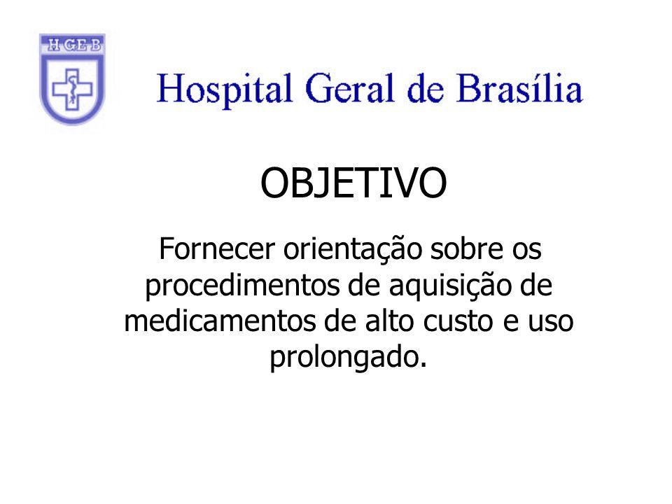 OBJETIVO Fornecer orientação sobre os procedimentos de aquisição de medicamentos de alto custo e uso prolongado.