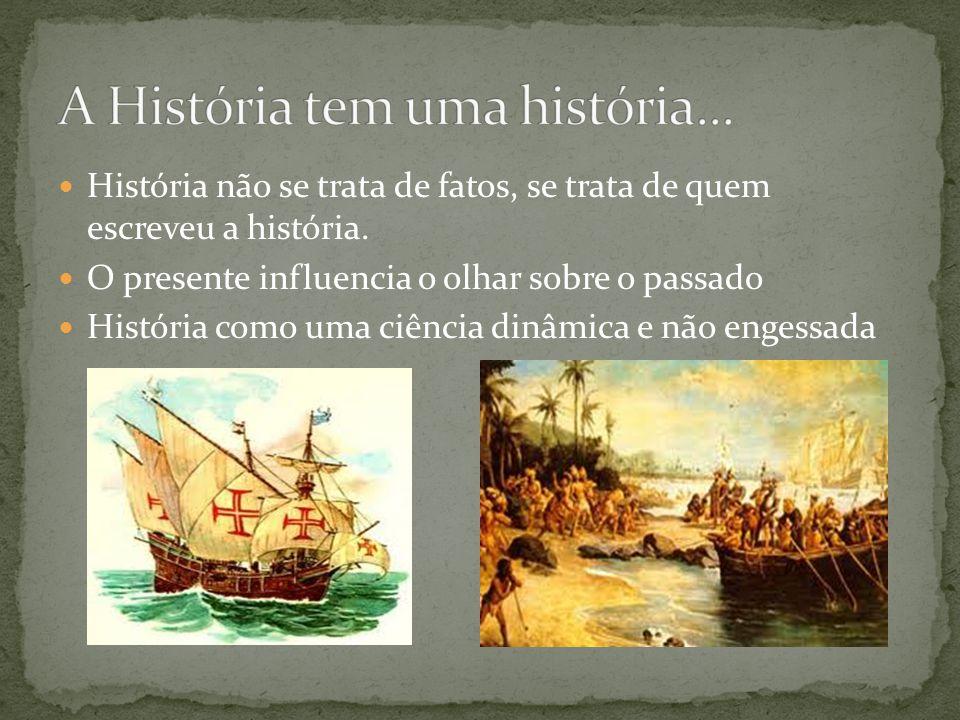 A História tem uma história...
