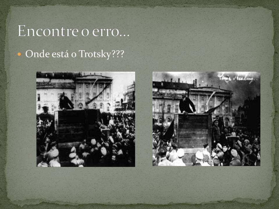 Encontre o erro... Onde está o Trotsky