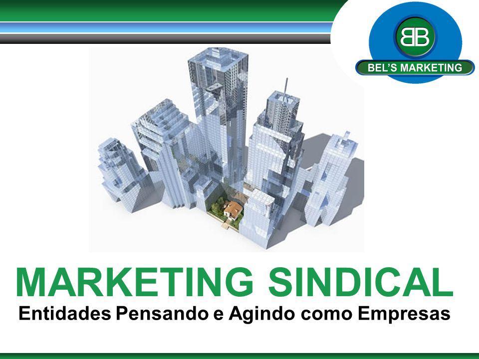 MARKETING SINDICAL Entidades Pensando e Agindo como Empresas