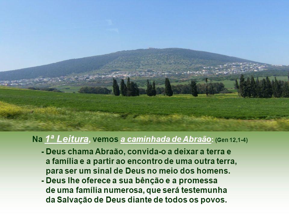 Na 1ª Leitura, vemos a caminhada de Abraão: (Gen 12,1-4)