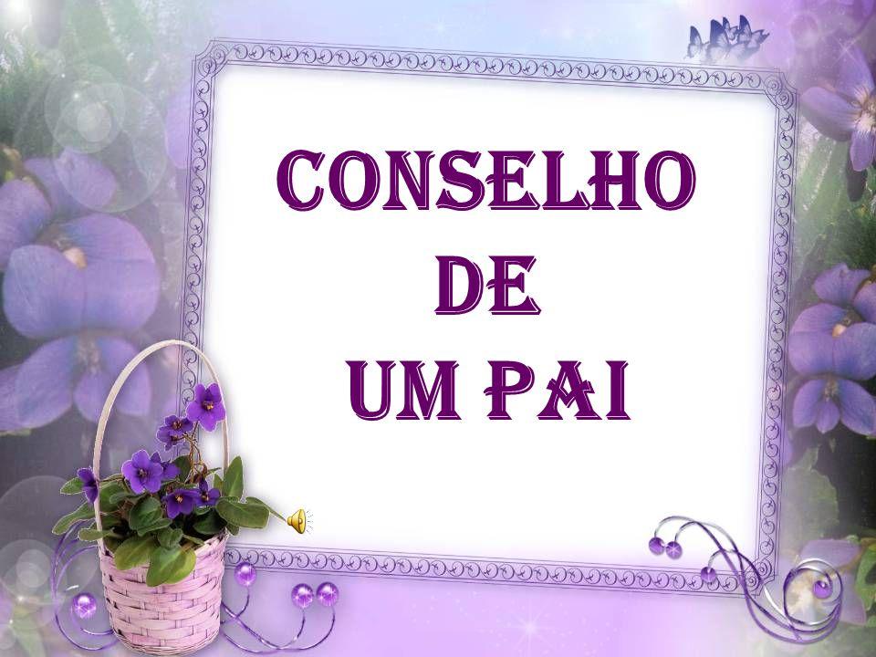 CONSELHO DE UM PAI