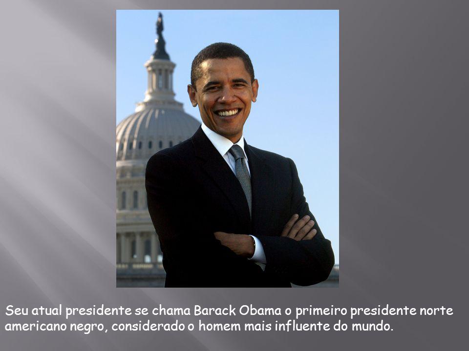 Seu atual presidente se chama Barack Obama o primeiro presidente norte americano negro, considerado o homem mais influente do mundo.