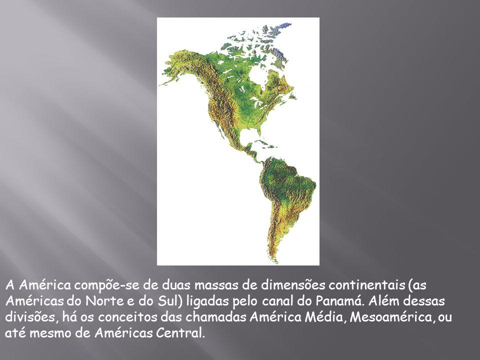 A América compõe-se de duas massas de dimensões continentais (as Américas do Norte e do Sul) ligadas pelo canal do Panamá.