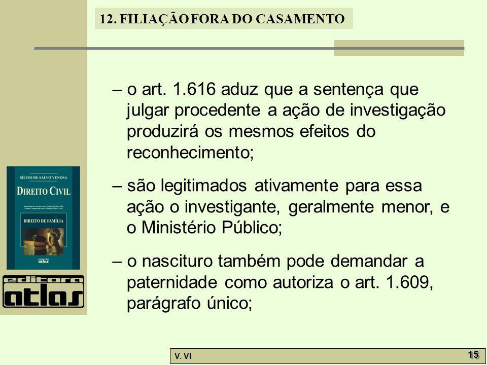 – o art. 1.616 aduz que a sentença que julgar procedente a ação de investigação produzirá os mesmos efeitos do reconhecimento;