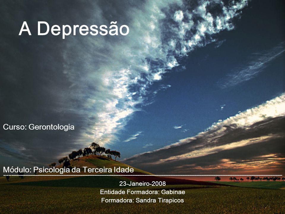 A Depressão Curso: Gerontologia Módulo: Psicologia da Terceira Idade
