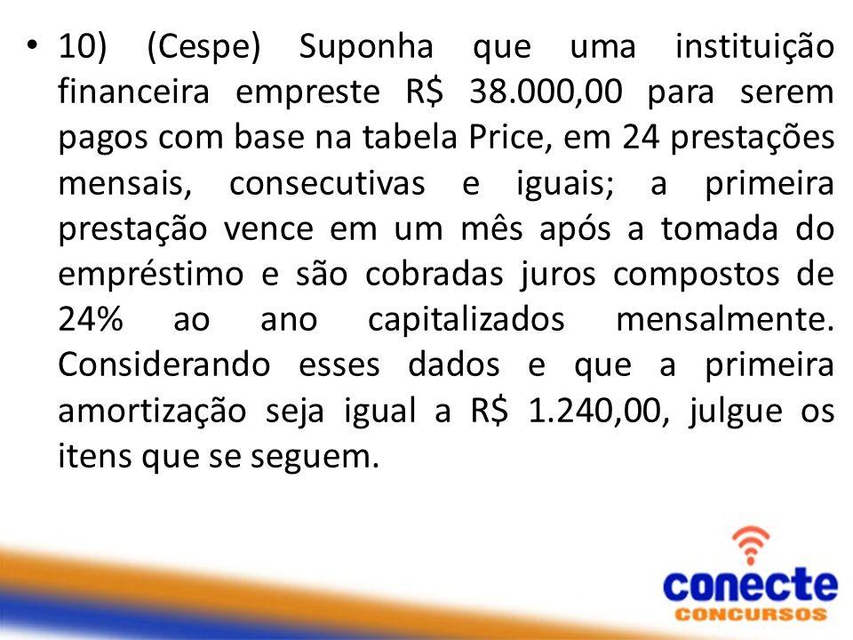 10) (Cespe) Suponha que uma instituição financeira empreste R$ 38