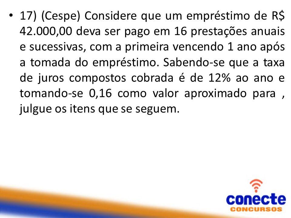 17) (Cespe) Considere que um empréstimo de R$ 42