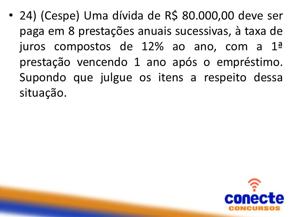 24) (Cespe) Uma dívida de R$ 80