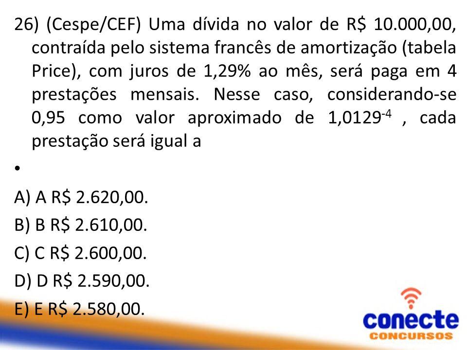 26) (Cespe/CEF) Uma dívida no valor de R$ 10